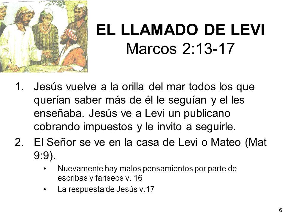 6 EL LLAMADO DE LEVI Marcos 2:13-17 1.Jesús vuelve a la orilla del mar todos los que querían saber más de él le seguían y el les enseñaba. Jesús ve a