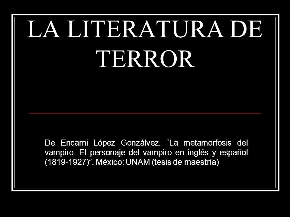 LA LITERATURA DE TERROR De Encarni López Gonzálvez. La metamorfosis del vampiro. El personaje del vampiro en inglés y español (1819-1927). México: UNA