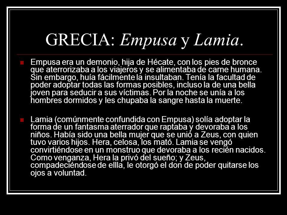GRECIA: Empusa y Lamia. Empusa era un demonio, hija de Hécate, con los pies de bronce que aterrorizaba a los viajeros y se alimentaba de carne humana.