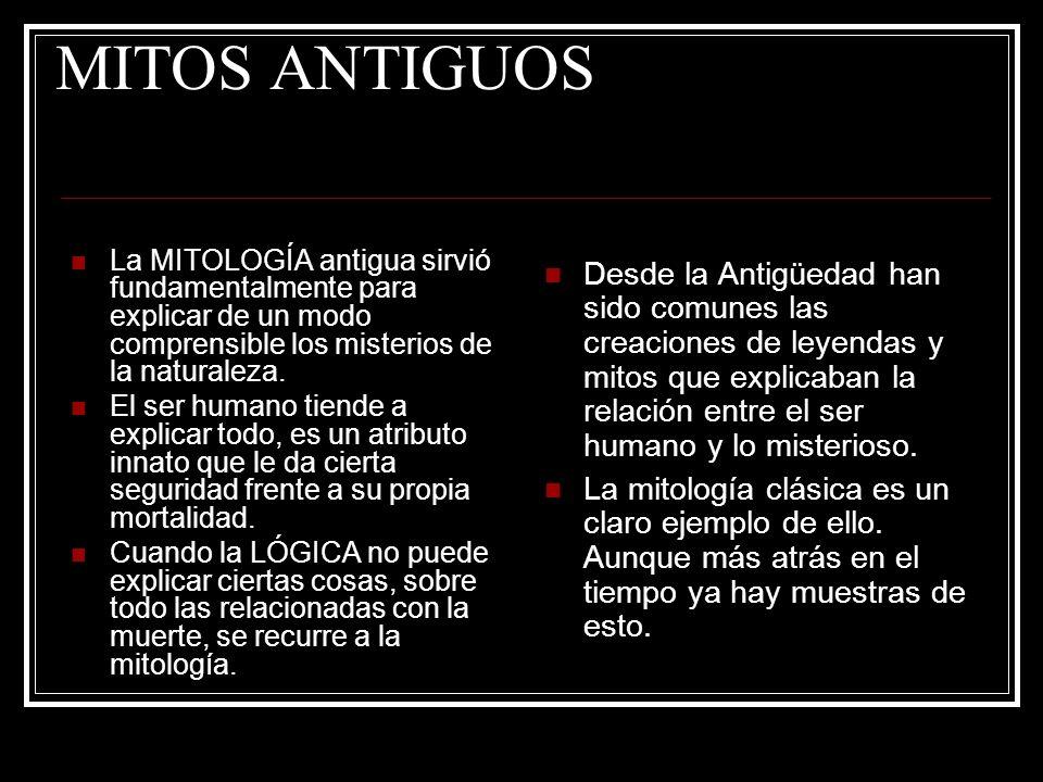 MITOS ANTIGUOS La MITOLOGÍA antigua sirvió fundamentalmente para explicar de un modo comprensible los misterios de la naturaleza. El ser humano tiende