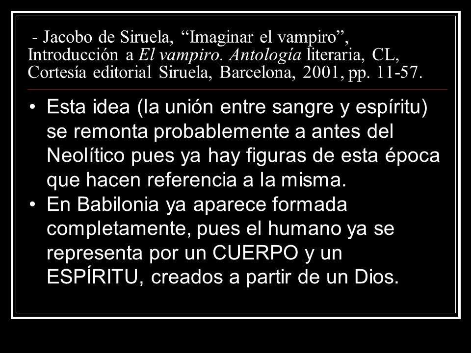 - Jacobo de Siruela, Imaginar el vampiro, Introducción a El vampiro. Antología literaria, CL, Cortesía editorial Siruela, Barcelona, 2001, pp. 11-57.
