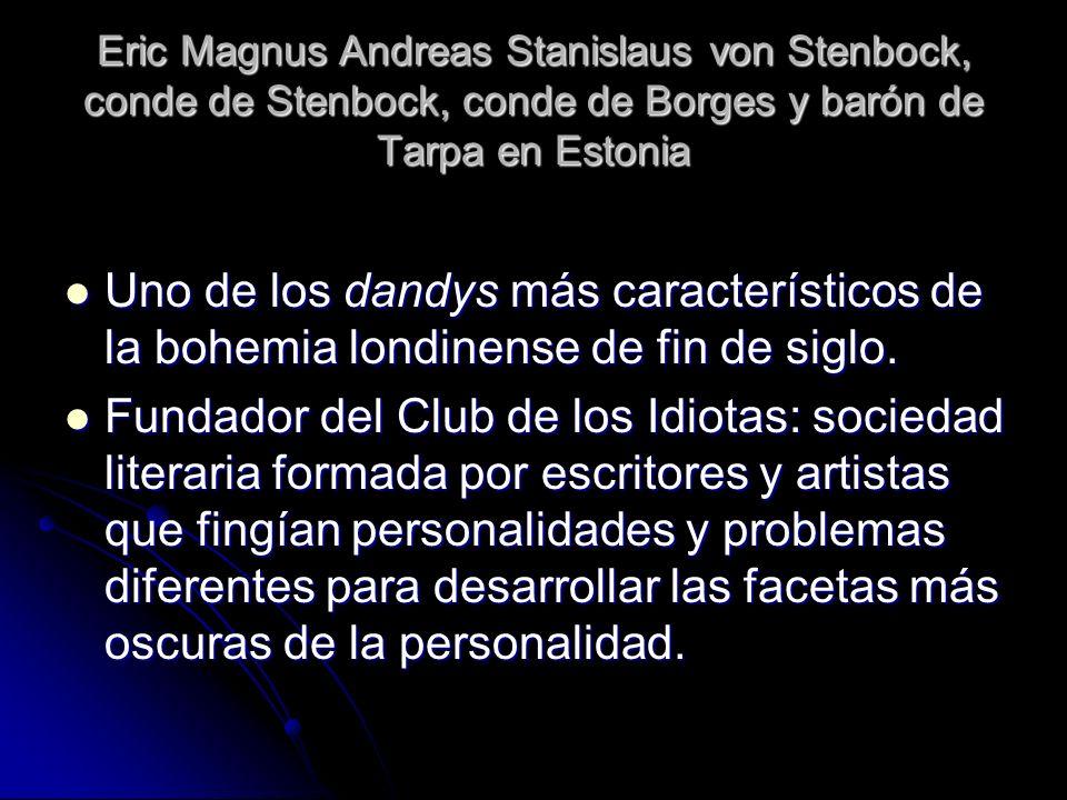 Eric Magnus Andreas Stanislaus von Stenbock, conde de Stenbock, conde de Borges y barón de Tarpa en Estonia Uno de los dandys más característicos de l