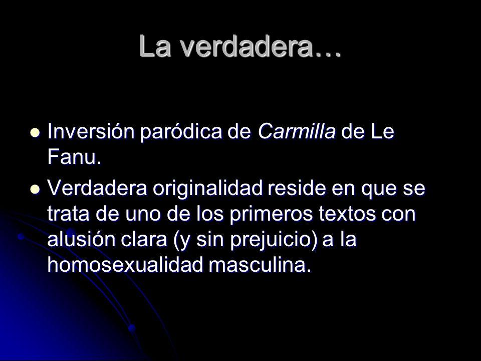 La verdadera… Inversión paródica de Carmilla de Le Fanu. Inversión paródica de Carmilla de Le Fanu. Verdadera originalidad reside en que se trata de u