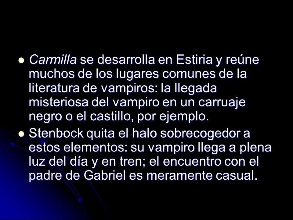 Carmilla se desarrolla en Estiria y reúne muchos de los lugares comunes de la literatura de vampiros: la llegada misteriosa del vampiro en un carruaje