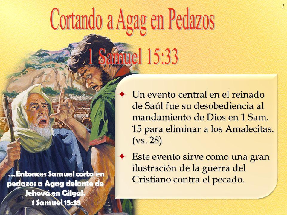 Un evento central en el reinado de Saúl fue su desobediencia al mandamiento de Dios en 1 Sam. 15 para eliminar a los Amalecitas. (vs. 28) Un evento ce