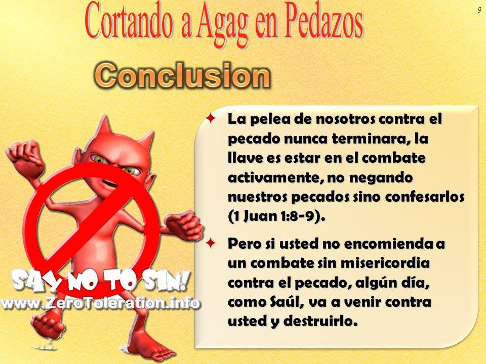 La pelea de nosotros contra el pecado nunca terminara, la llave es estar en el combate activamente, no negando nuestros pecados sino confesarlos (1 Ju