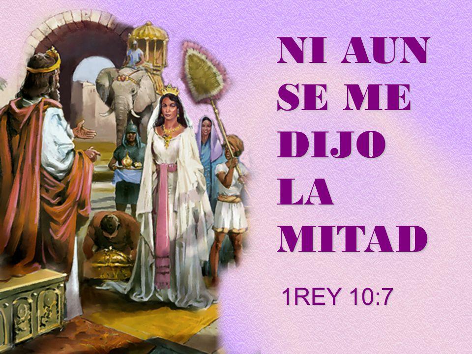 NI AUN SE ME DIJO LA MITAD 1REY 10:7