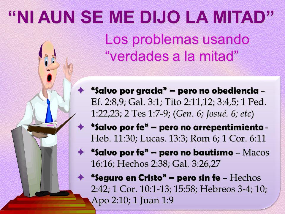 Salvo por gracia – pero no obediencia – Ef. 2:8,9; Gal. 3:1; Tito 2:11,12; 3:4,5; 1 Ped. 1:22,23; 2 Tes 1:7-9; ( Gen. 6; Josué. 6; etc )Salvo por grac