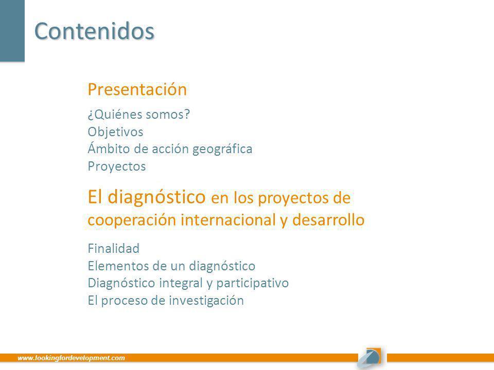 Contenidos www.lookingfordevelopment.com Presentación El diagnóstico en los proyectos de cooperación internacional y desarrollo ¿Quiénes somos? Objeti