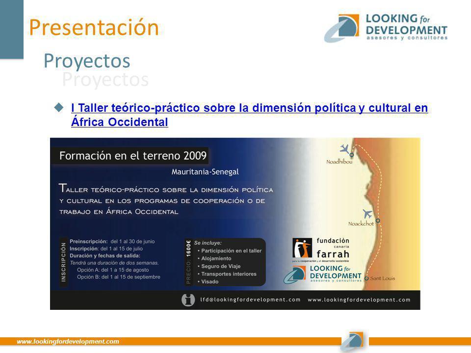 www.lookingfordevelopment.com Presentación Proyectos I Taller teórico-práctico sobre la dimensión política y cultural en África Occidental I Taller te