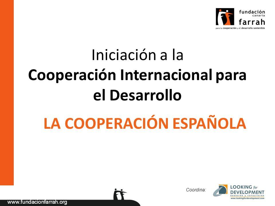 www.fundacionfarrah.org Iniciación a la Cooperación Internacional para el Desarrollo Coordina: LA COOPERACIÓN ESPAÑOLA