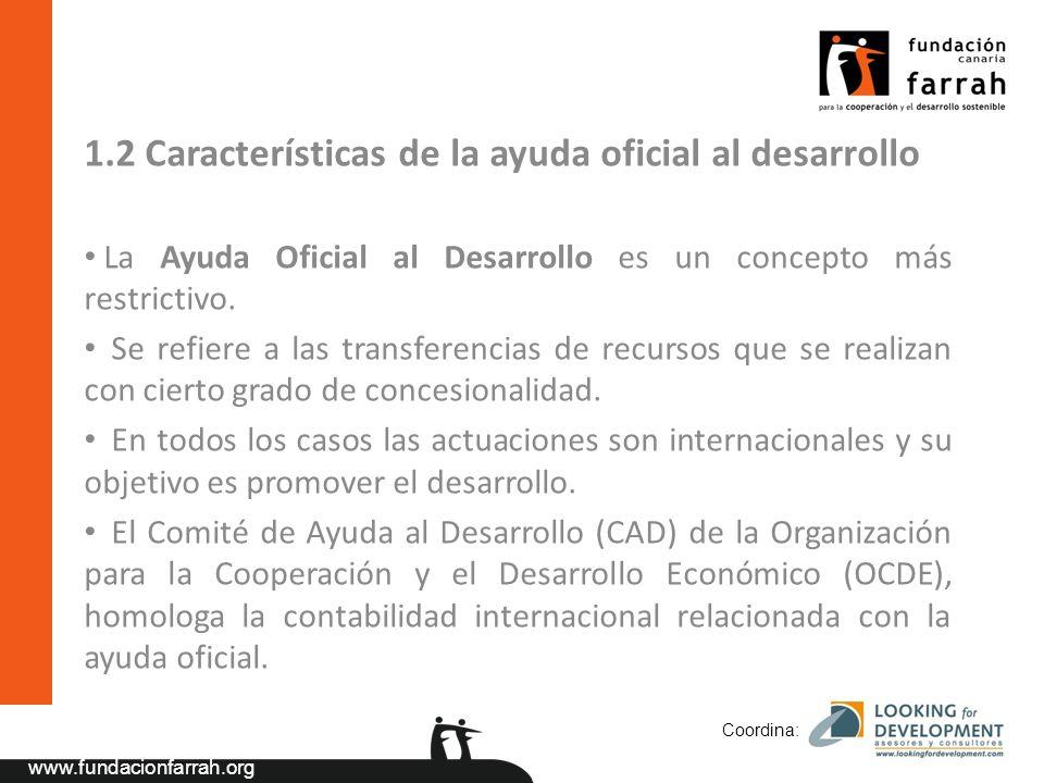 www.fundacionfarrah.org 1.2 Características de la ayuda oficial al desarrollo La Ayuda Oficial al Desarrollo es un concepto más restrictivo.