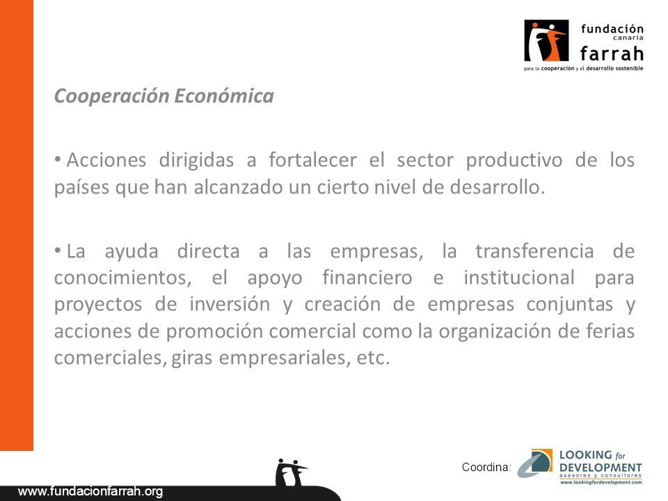 www.fundacionfarrah.org Cooperación Económica Acciones dirigidas a fortalecer el sector productivo de los países que han alcanzado un cierto nivel de desarrollo.