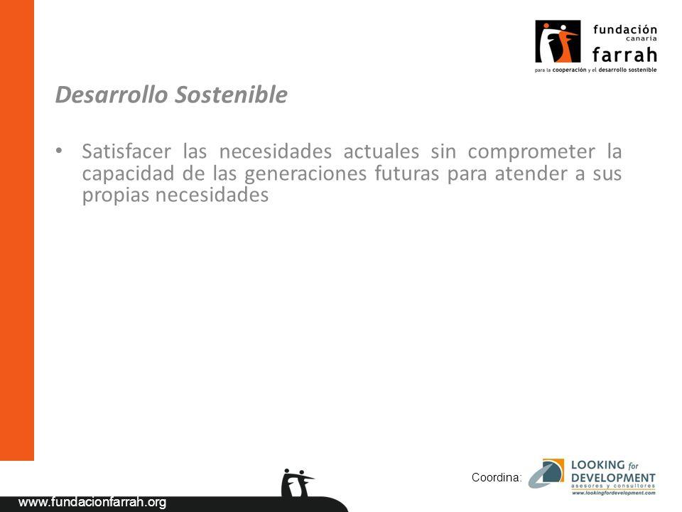 www.fundacionfarrah.org Desarrollo Sostenible Satisfacer las necesidades actuales sin comprometer la capacidad de las generaciones futuras para atender a sus propias necesidades Coordina: