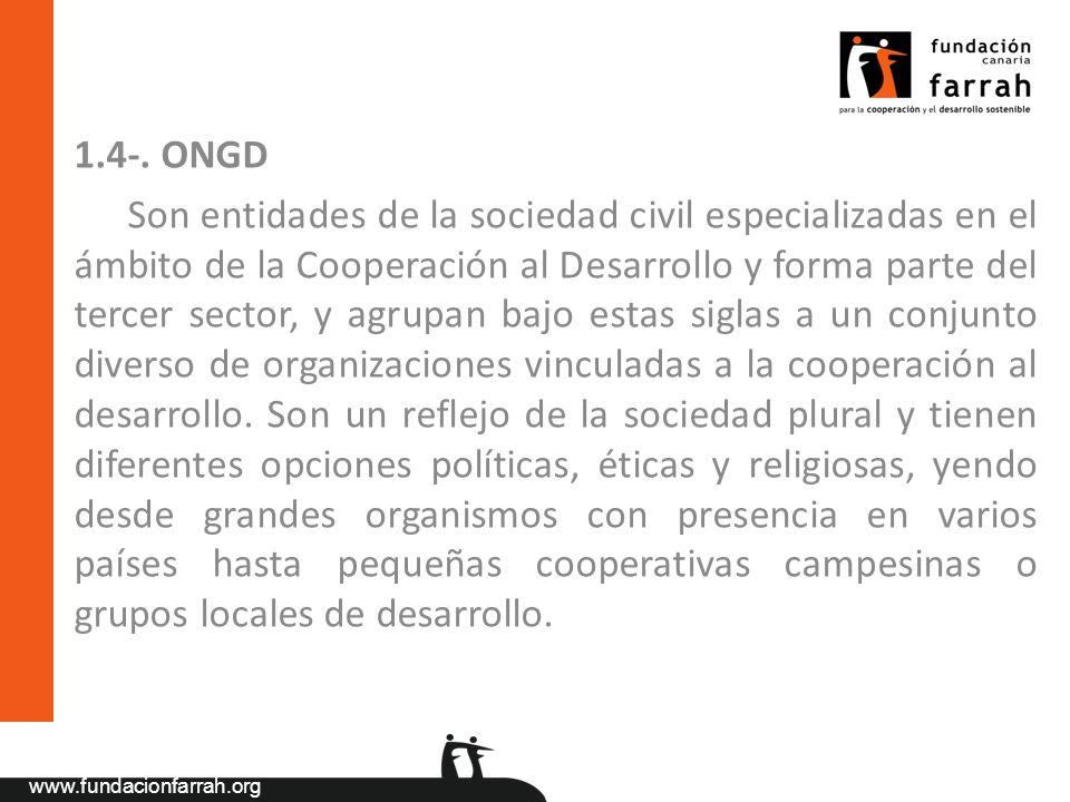 www.fundacionfarrah.org 1.4-. ONGD Son entidades de la sociedad civil especializadas en el ámbito de la Cooperación al Desarrollo y forma parte del te