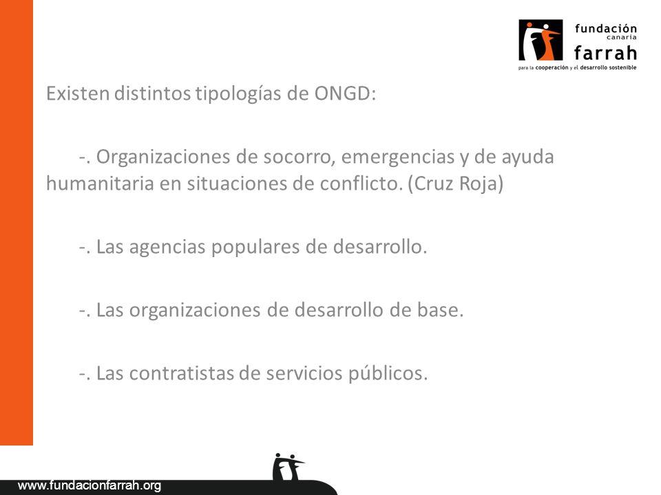 www.fundacionfarrah.org Existen distintos tipologías de ONGD: -. Organizaciones de socorro, emergencias y de ayuda humanitaria en situaciones de confl