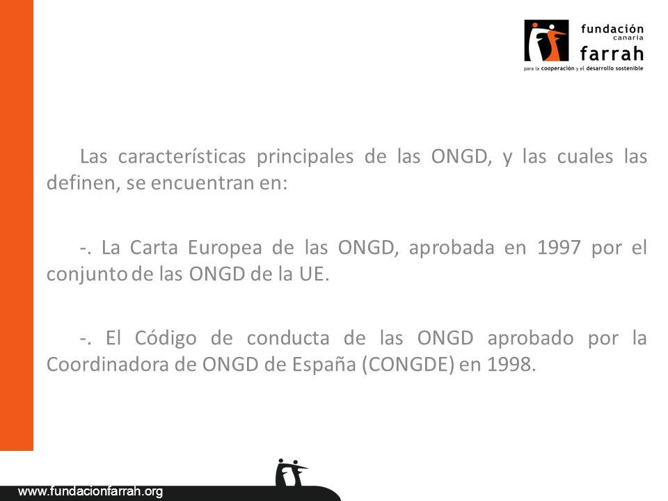 www.fundacionfarrah.org Las características principales de las ONGD, y las cuales las definen, se encuentran en: -. La Carta Europea de las ONGD, apro