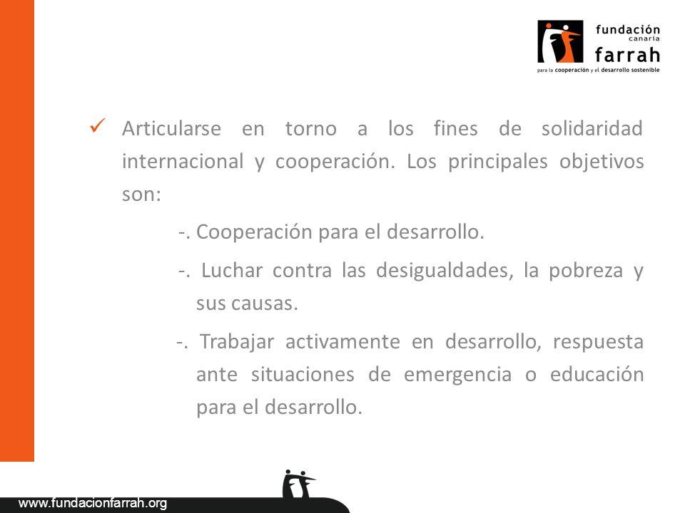www.fundacionfarrah.org Articularse en torno a los fines de solidaridad internacional y cooperación. Los principales objetivos son: -. Cooperación par