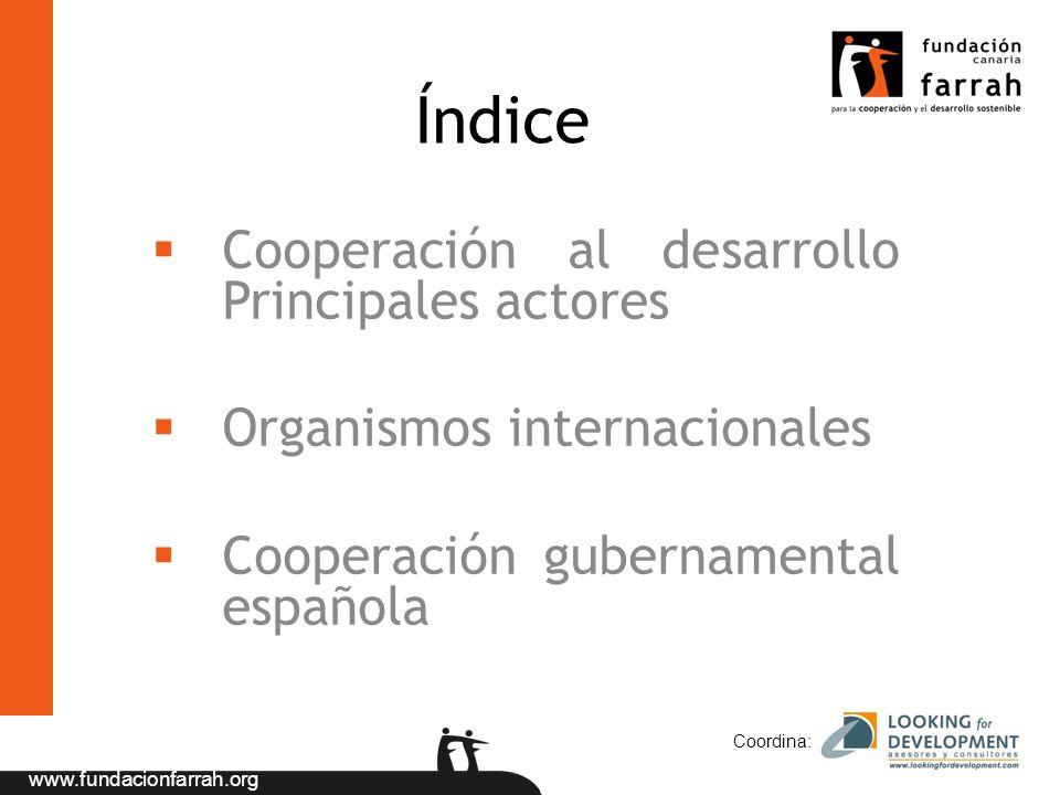 www.fundacionfarrah.org Índice Cooperación al desarrollo Principales actores Organismos internacionales Cooperación gubernamental española Coordina: