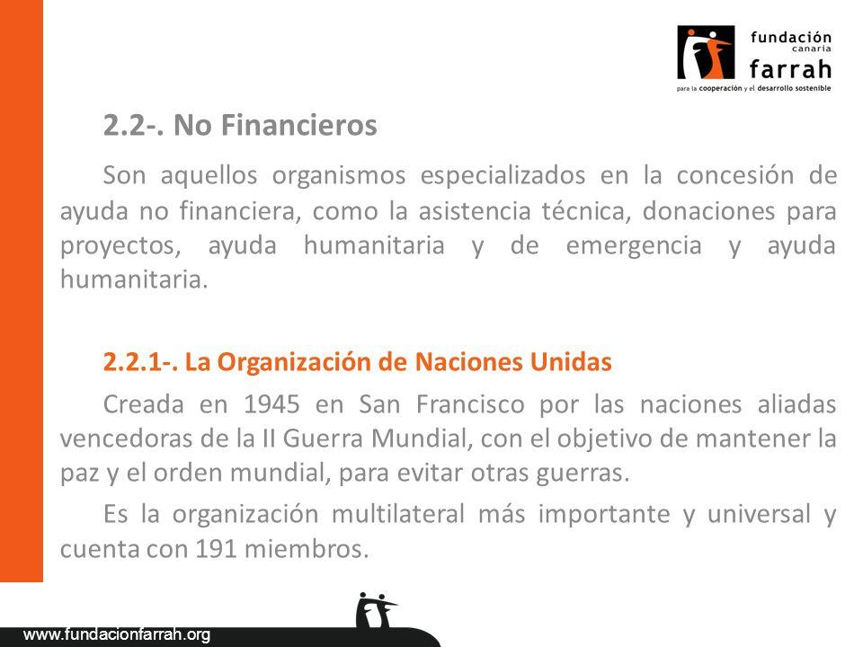 www.fundacionfarrah.org 2.2-. No Financieros Son aquellos organismos especializados en la concesión de ayuda no financiera, como la asistencia técnica