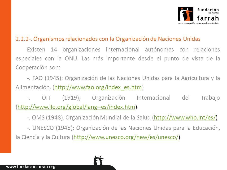 www.fundacionfarrah.org 2.2.2-. Organismos relacionados con la Organización de Naciones Unidas Existen 14 organizaciones internacional autónomas con r