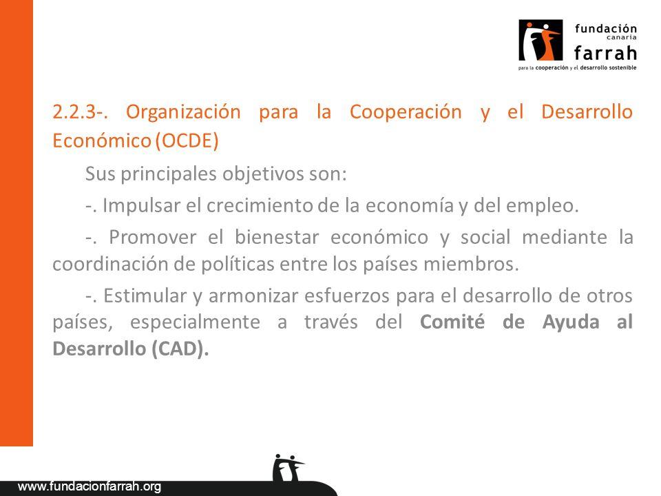 www.fundacionfarrah.org 2.2.3-. Organización para la Cooperación y el Desarrollo Económico (OCDE) Sus principales objetivos son: -. Impulsar el crecim