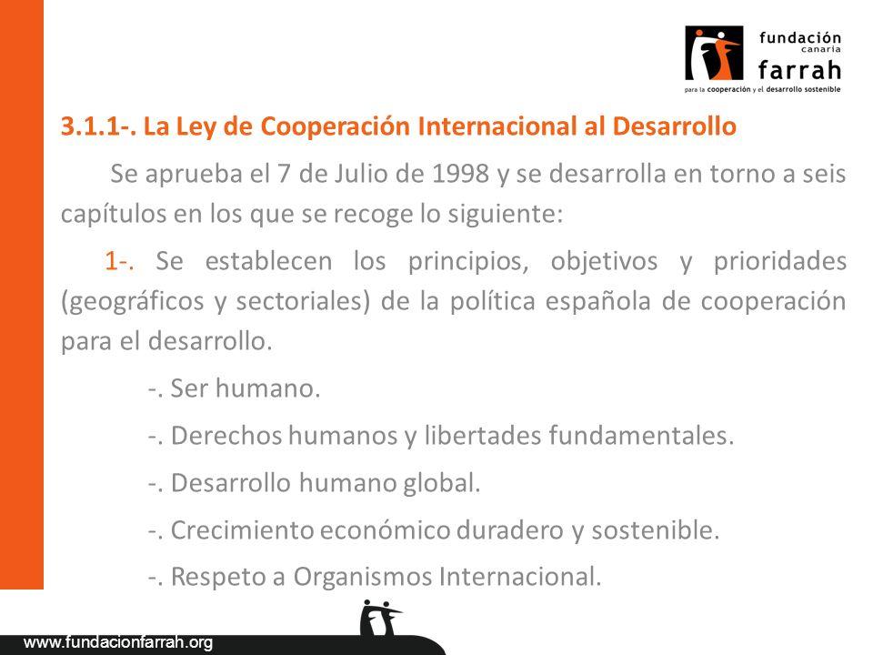 www.fundacionfarrah.org 3.1.1-. La Ley de Cooperación Internacional al Desarrollo Se aprueba el 7 de Julio de 1998 y se desarrolla en torno a seis cap