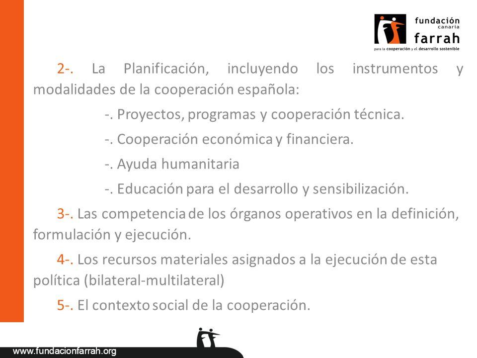 www.fundacionfarrah.org 2-. La Planificación, incluyendo los instrumentos y modalidades de la cooperación española: -. Proyectos, programas y cooperac