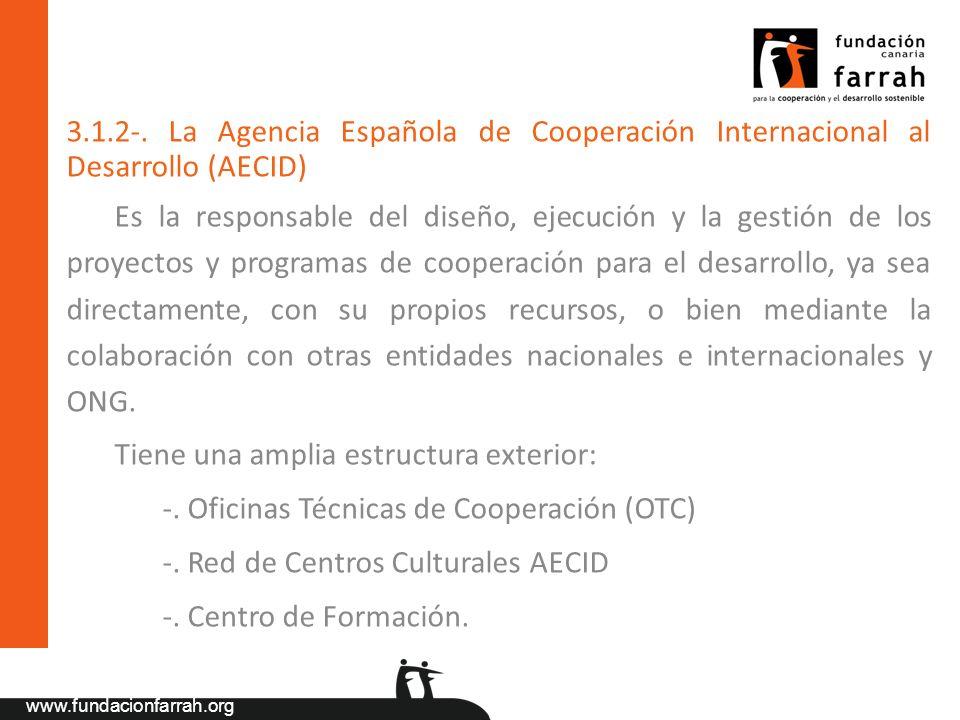 www.fundacionfarrah.org 3.1.2-. La Agencia Española de Cooperación Internacional al Desarrollo (AECID) Es la responsable del diseño, ejecución y la ge