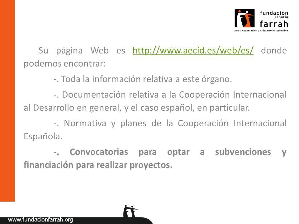 www.fundacionfarrah.org Su página Web es http://www.aecid.es/web/es/ donde podemos encontrar:http://www.aecid.es/web/es/ -. Toda la información relati