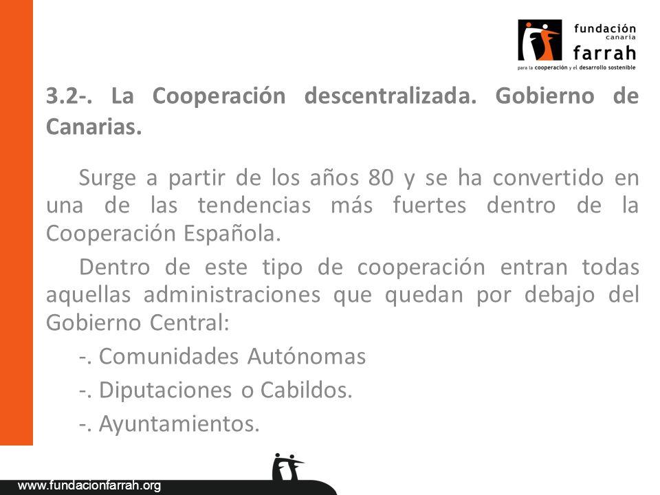 www.fundacionfarrah.org 3.2-. La Cooperación descentralizada. Gobierno de Canarias. Surge a partir de los años 80 y se ha convertido en una de las ten