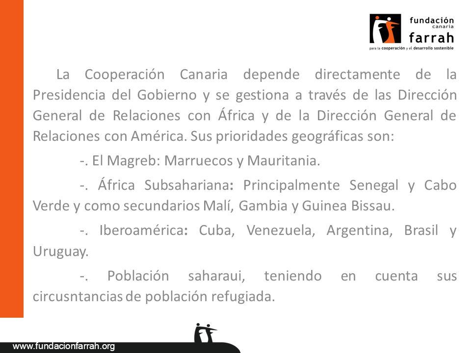 www.fundacionfarrah.org La Cooperación Canaria depende directamente de la Presidencia del Gobierno y se gestiona a través de las Dirección General de
