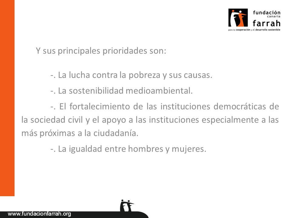 www.fundacionfarrah.org Y sus principales prioridades son: -. La lucha contra la pobreza y sus causas. -. La sostenibilidad medioambiental. -. El fort