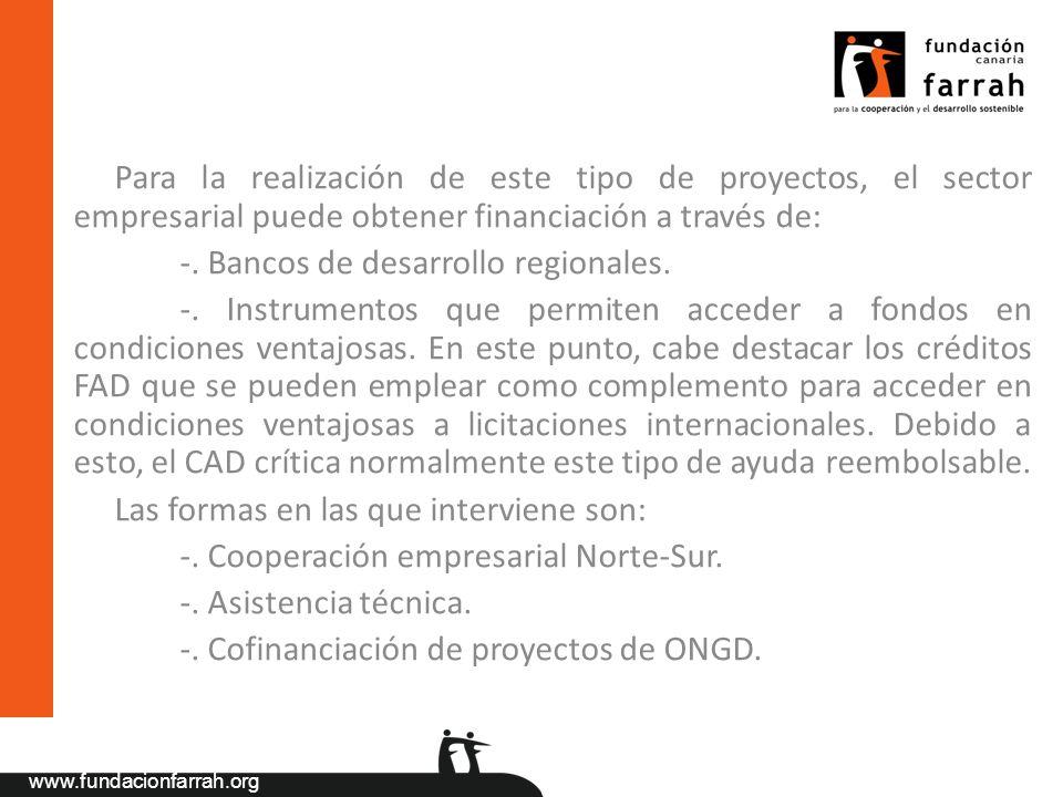 www.fundacionfarrah.org Para la realización de este tipo de proyectos, el sector empresarial puede obtener financiación a través de: -. Bancos de desa