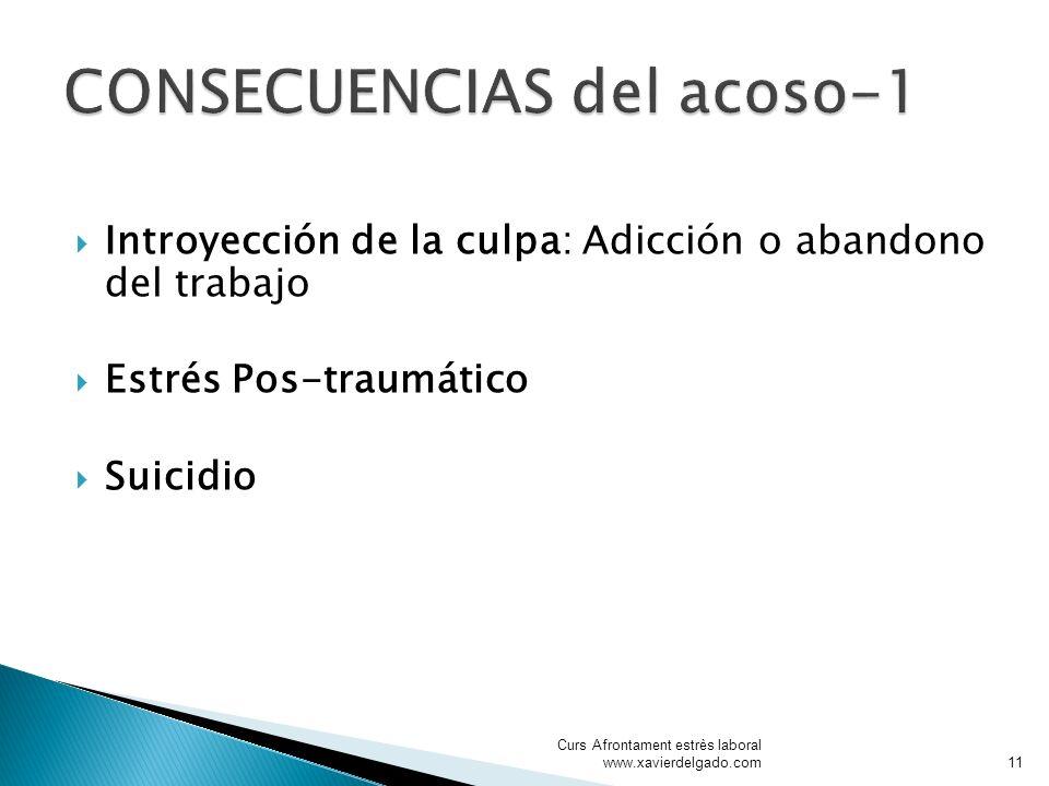 Introyección de la culpa: Adicción o abandono del trabajo Estrés Pos-traumático Suicidio Curs Afrontament estrès laboral www.xavierdelgado.com11