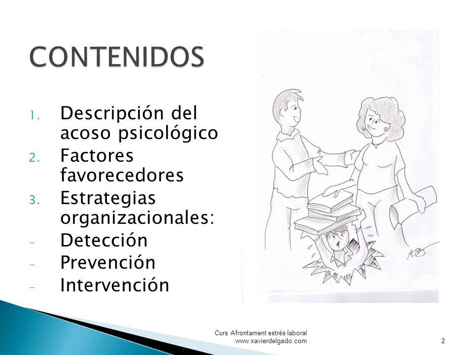 1. Descripción del acoso psicológico 2. Factores favorecedores 3. Estrategias organizacionales: - Detección - Prevención - Intervención Curs Afrontame