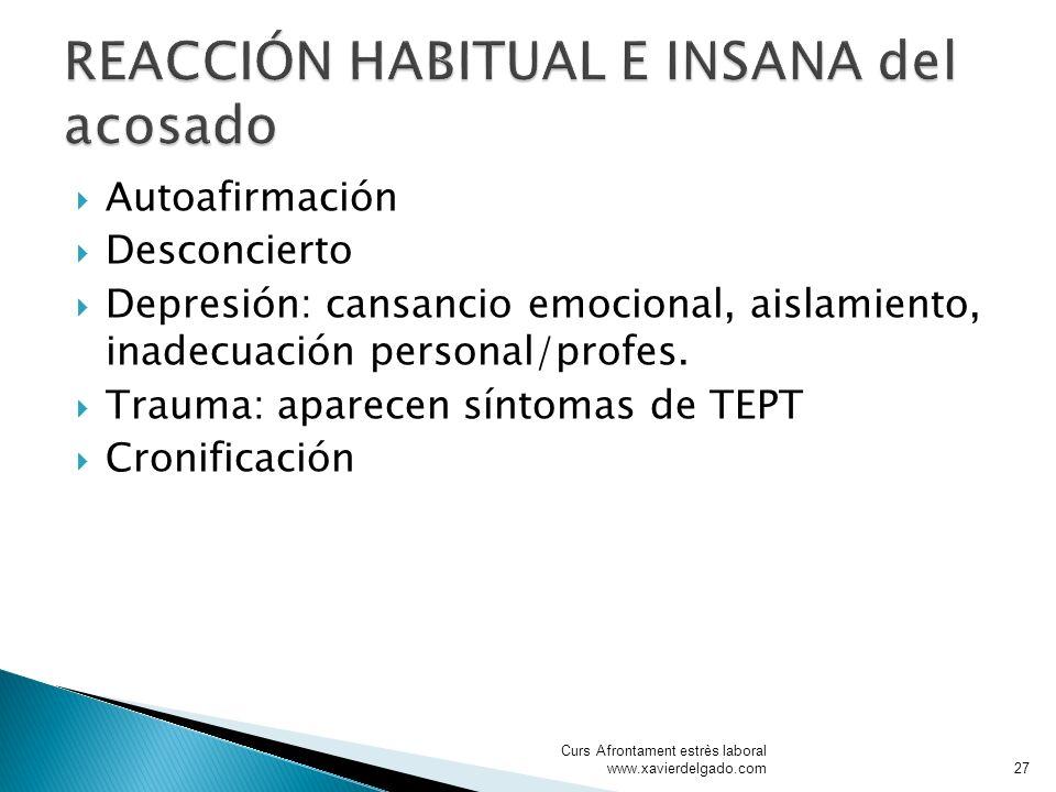 Autoafirmación Desconcierto Depresión: cansancio emocional, aislamiento, inadecuación personal/profes. Trauma: aparecen síntomas de TEPT Cronificación