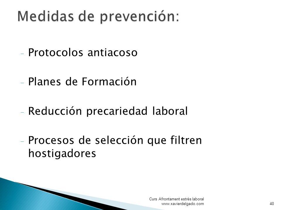 - Protocolos antiacoso - Planes de Formación - Reducción precariedad laboral - Procesos de selección que filtren hostigadores Curs Afrontament estrès