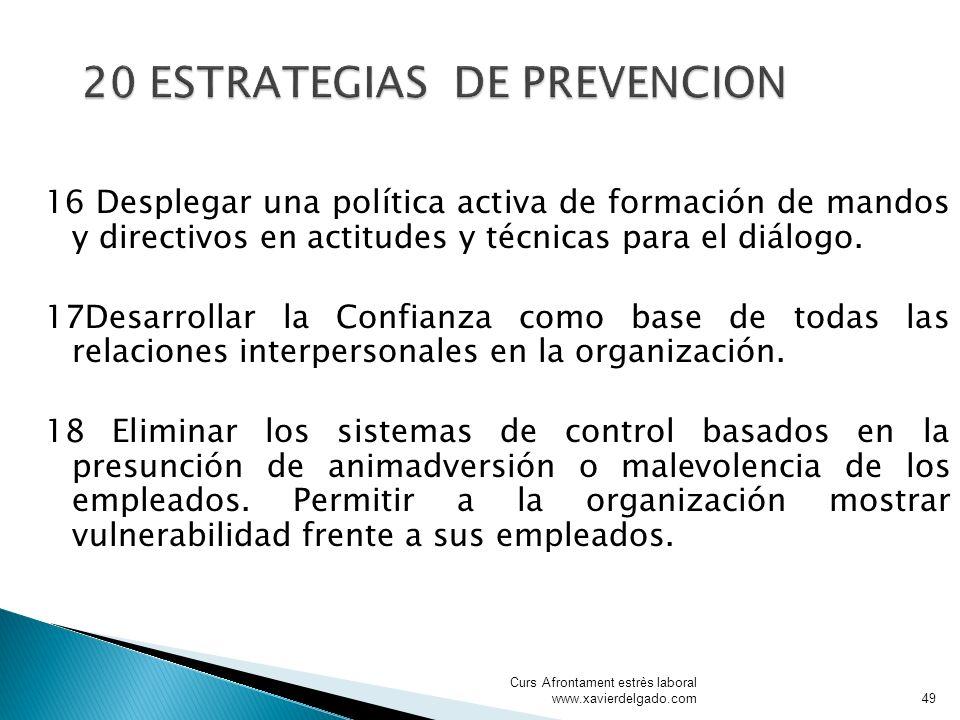16 Desplegar una política activa de formación de mandos y directivos en actitudes y técnicas para el diálogo. 17Desarrollar la Confianza como base de