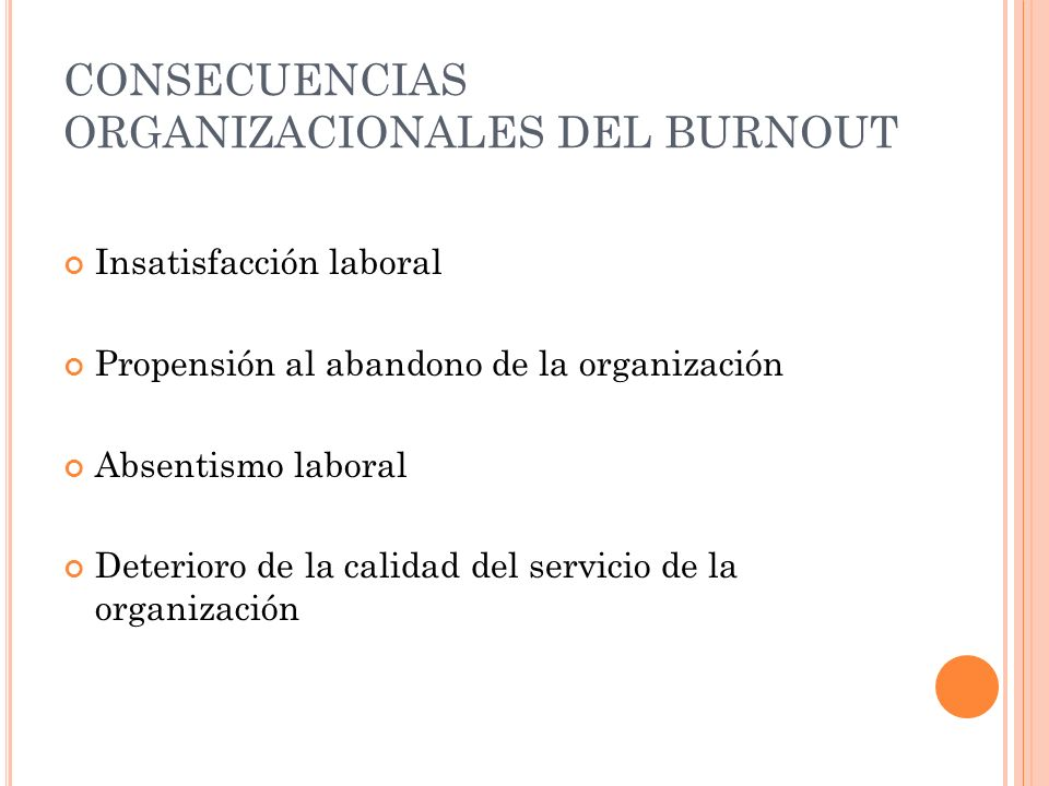 CONSECUENCIAS ORGANIZACIONALES DEL BURNOUT Insatisfacción laboral Propensión al abandono de la organización Absentismo laboral Deterioro de la calidad