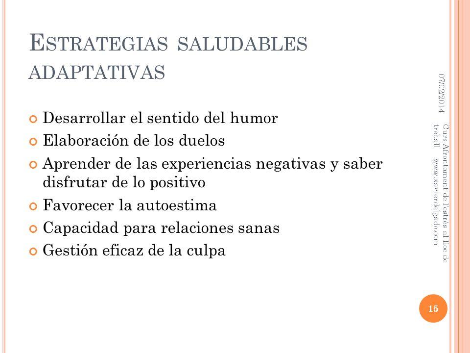 E STRATEGIAS SALUDABLES ADAPTATIVAS Desarrollar el sentido del humor Elaboración de los duelos Aprender de las experiencias negativas y saber disfruta