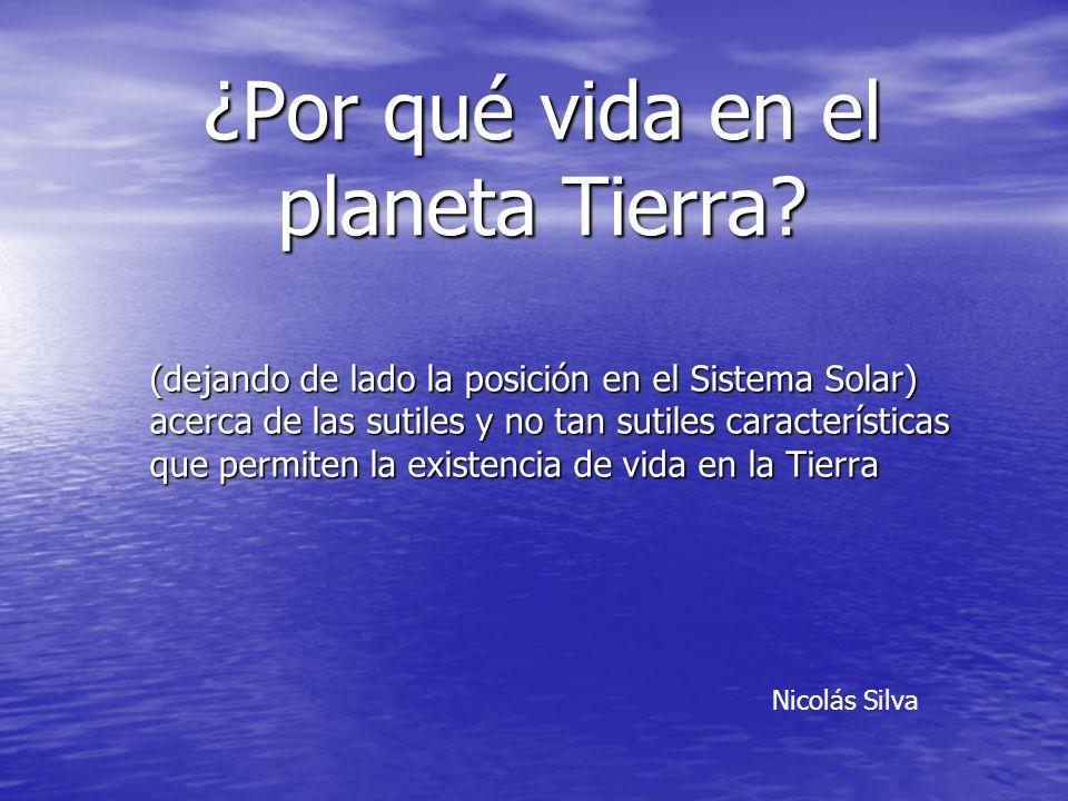 ¿Por qué vida en el planeta Tierra? (dejando de lado la posición en el Sistema Solar) acerca de las sutiles y no tan sutiles características que permi