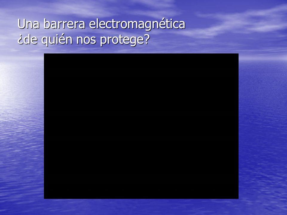Una barrera electromagnética ¿de quién nos protege?