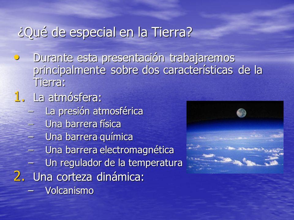 ¿Qué de especial en la Tierra? Durante esta presentación trabajaremos principalmente sobre dos características de la Tierra: Durante esta presentación