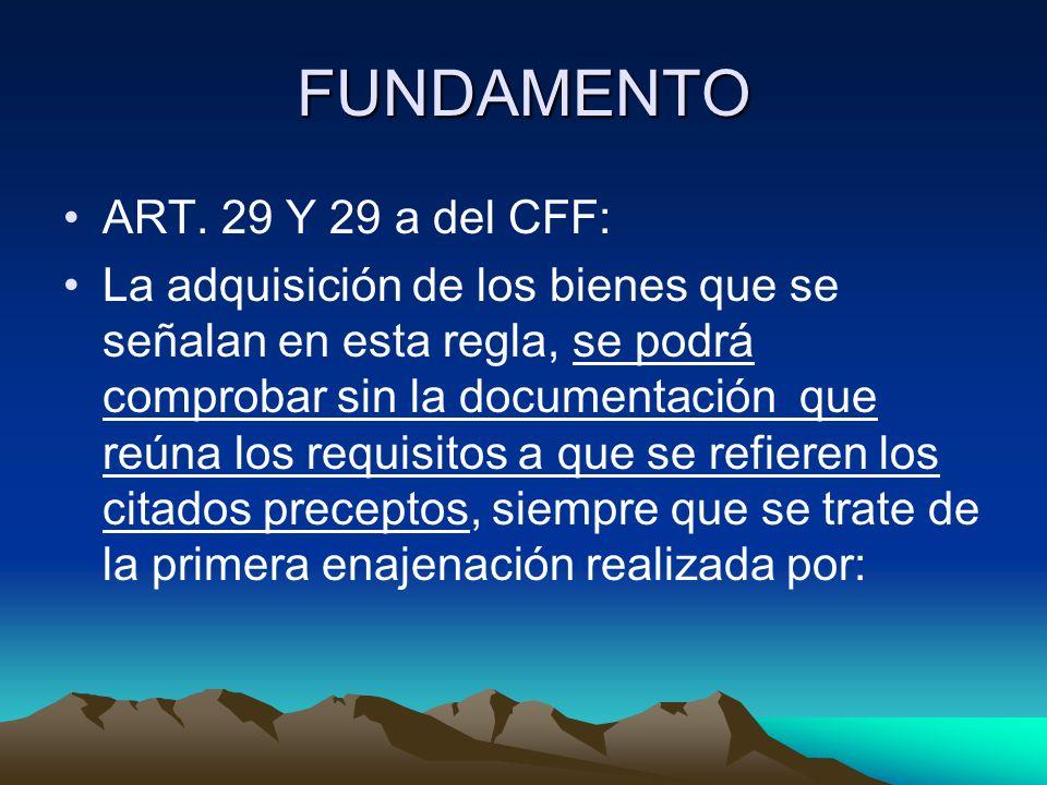 FUNDAMENTO ART. 29 Y 29 a del CFF: La adquisición de los bienes que se señalan en esta regla, se podrá comprobar sin la documentación que reúna los re