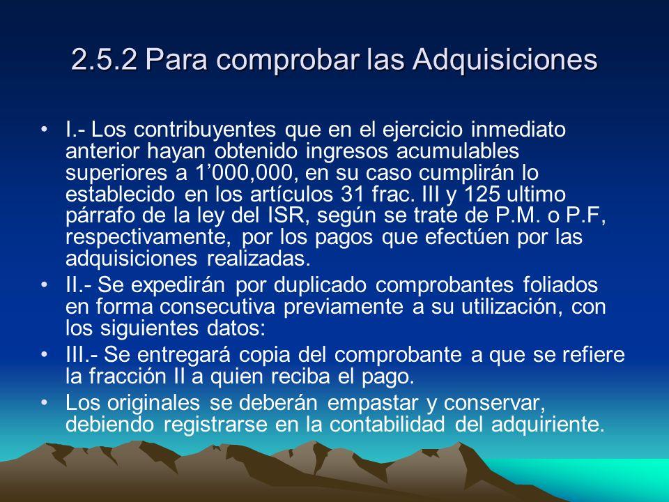 2.5.2 Para comprobar las Adquisiciones I.- Los contribuyentes que en el ejercicio inmediato anterior hayan obtenido ingresos acumulables superiores a
