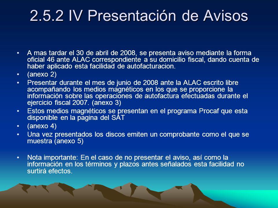 2.5.2 IV Presentación de Avisos A mas tardar el 30 de abril de 2008, se presenta aviso mediante la forma oficial 46 ante ALAC correspondiente a su dom