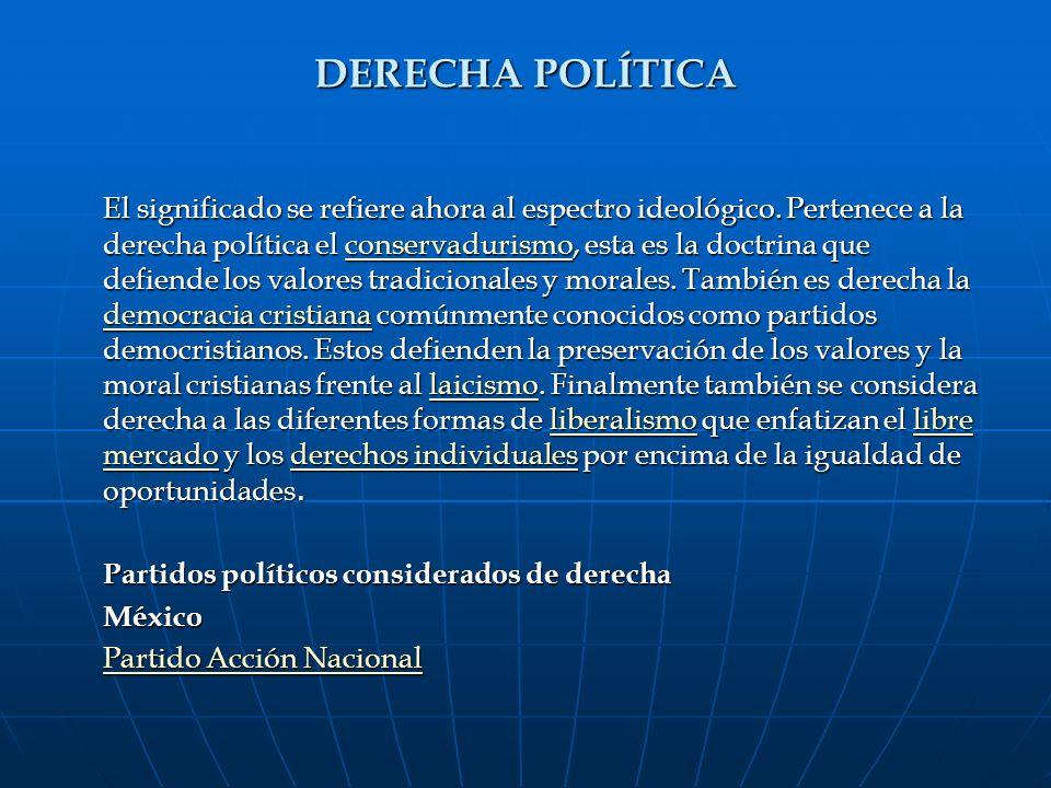 DERECHA POLÍTICA El significado se refiere ahora al espectro ideológico. Pertenece a la derecha política el conservadurismo, esta es la doctrina que d