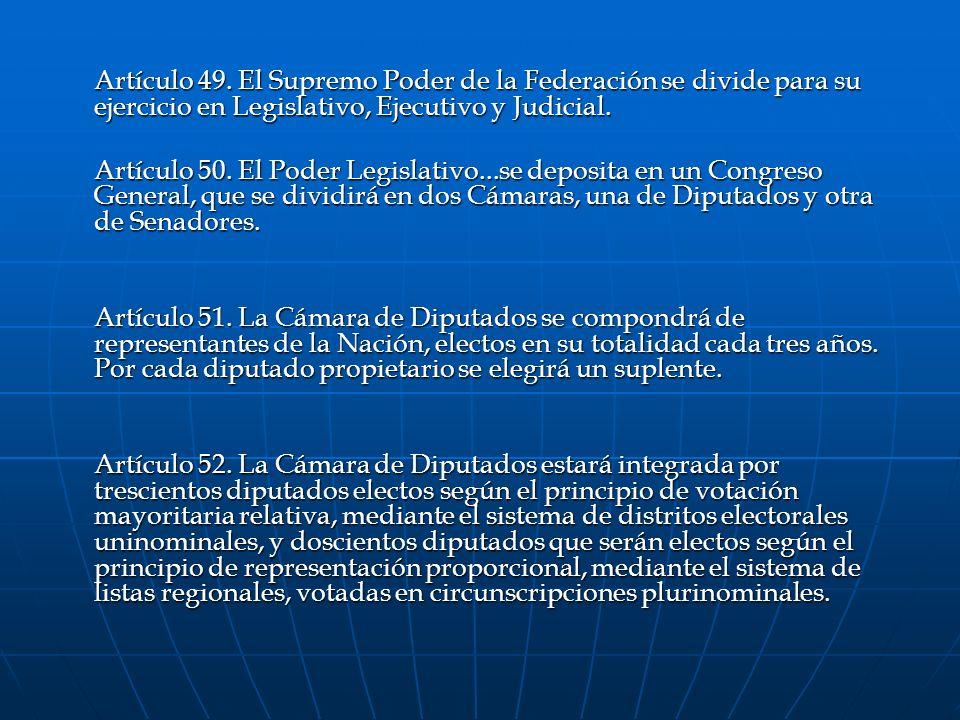 Artículo 49. El Supremo Poder de la Federación se divide para su ejercicio en Legislativo, Ejecutivo y Judicial. Artículo 50. El Poder Legislativo...s