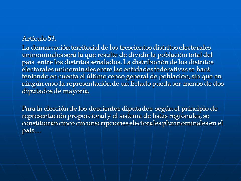 Artículo 53. La demarcación territorial de los trescientos distritos electorales uninominales será la que resulte de dividir la población total del pa